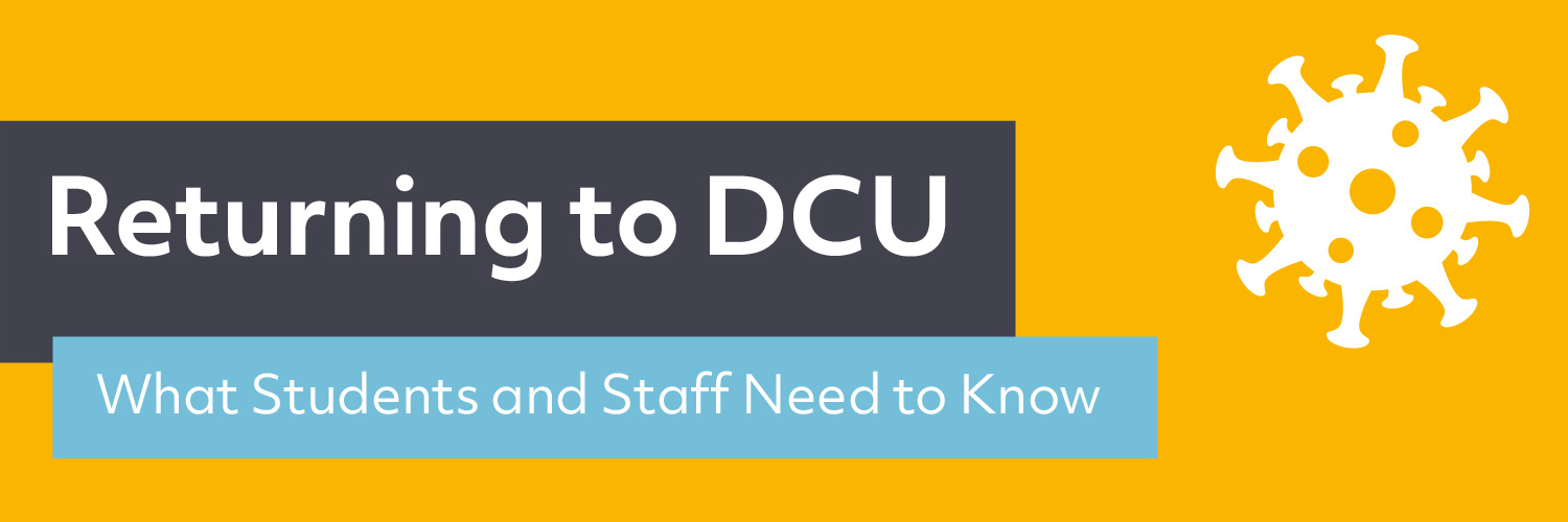 Returning To DCU: What Staff And Students Need To Know