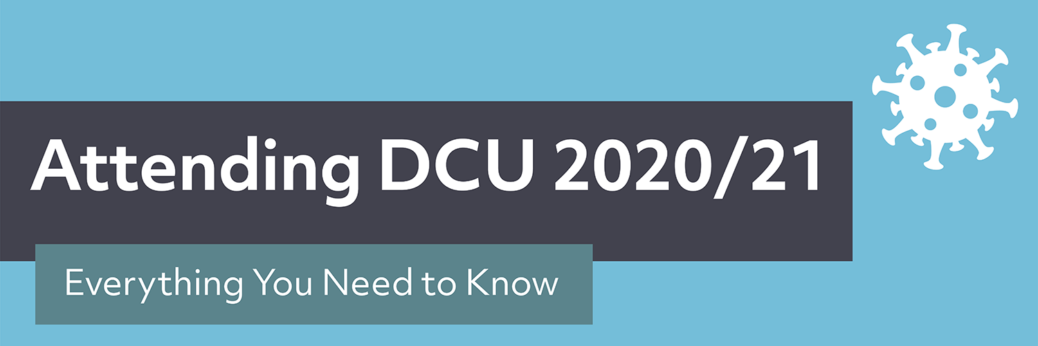 Attending DCU 2020/21: Everything You Need To Know