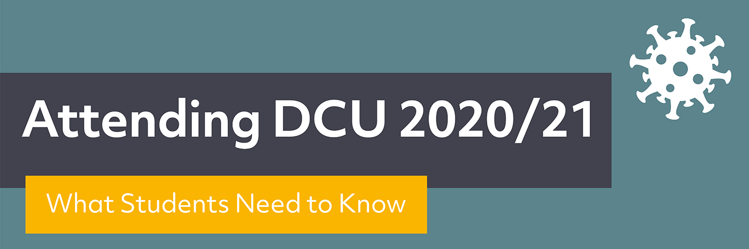 Attending DCU 2020/21: Everything Students Need To Know