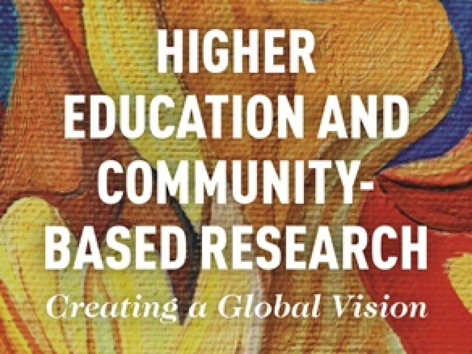 Higher Education and Community-Based Research - Creating a Global Vision