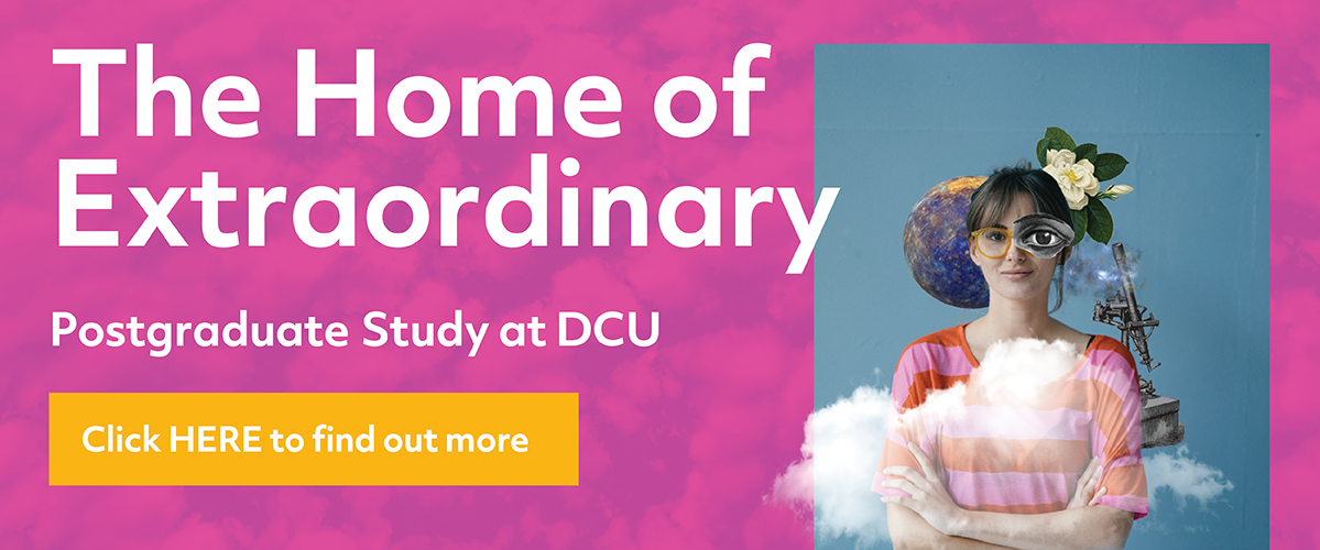 The Home of Extraordinary. Postgraduate study at DCU.